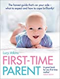 First-Time Parent: The honest guide to coping brilliantly and staying sane in your ba...