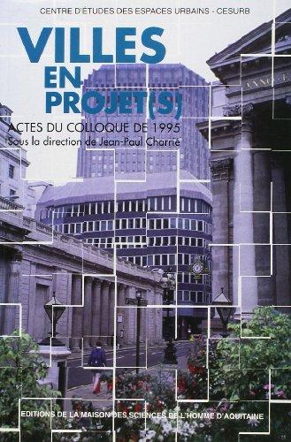 Villes en projet(s): Actes du colloque tenu à Talence les 23 et 24 mars 1995