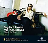 Englisch lernen mit The Grooves: Talk of the Town.Coole Pop & Jazz Grooves / Audio-CD mit Booklet (The Grooves digital publishing)