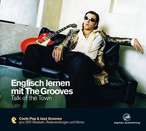 Englisch lernen mit The Grooves: Talk of the Town.Coole Pop & Jazz Grooves / Audio-CD mit Booklet (The Grooves digital publishing) Dp-audio