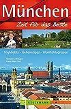 München - Zeit für das Beste: Highlights - Geheimtipps - Wohlfühladressen