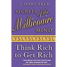 [Secrets Of The Millionaire Mind: Think rich to get rich] [By: Eker, T. Harv] [July, 2007]