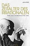 Das Zeitalter des Irrationalen: Politik, Kultur und Okkultismus im 20. Jahrhundert