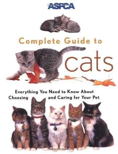 ASPCA Complete Guide to Cats: Everything You Need to Know About Choosing and Caring for Your Pet (Aspc Complete Guide to) by James Richards (1999-09-01)