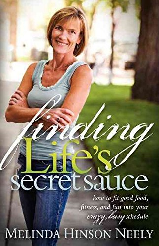 [(Finding Life's Secret Sauce : How to Fit Good Food, Fitness, and Fun Into Your Crazy, Busy Schedule)] [By (author) Melinda Hinson Neely] published on (April, 2010)