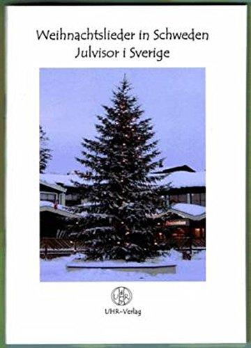 Weihnachtslieder in Schweden - Julvisor i Sverige: 36 Lieder mit schwedischem und mit deutschem Text