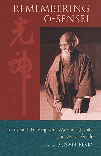Remembering O-Sensei: Living and Training with Morihei Ueshiba, Founder of Aikido