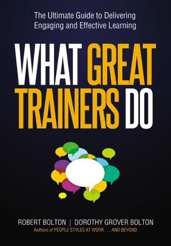 What Great Trainers Do: The Ultimate Guide to Delivering Engaging and Effective Learning por BOLTON