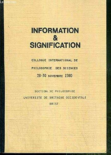 INFORMATION & SIGNIFICATION - COLLOQUE INTERNATIONAL DE PHILOSOPHIE DES SCIENCES 28-30 NOVEMBRE 1980 - SECTION DE PHILOSOPHIE - UNIVERSITE DE BRETAGNE OCCIDENTALE - BREST