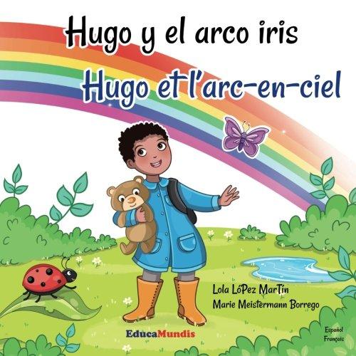 Hugo y el arco iris - Hugo et l'arc-en-ciel (Libro bilingüe español-francés)