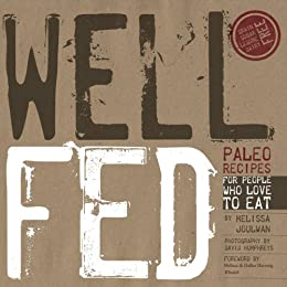 Well Fed: Paleo Recipes for People Who Love to Eat (English Edition) von [Joulwan, Melissa]