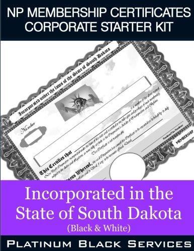 NP Membership Certificates Corporate Starter Kit: Incorporated in the State of South Dakota (Black & White) Sd-starter