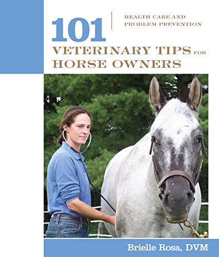 101 Veterinary Tips for Horse Owners: Health Care and Problem Prevention (101 Tips) por Brielle Rosa