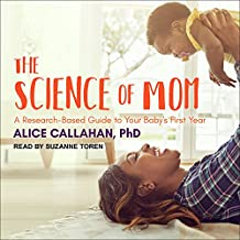 The Science of Mom: A Research-Based Guide to Your Baby's First Year