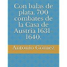 Con balas de plata. 700 combates de la Casa de Austria 1631-1640.