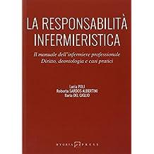 La responsabilità infermieristica. Il manuale dell'infermiere professionale. Diritto, deontologia e casi pratici