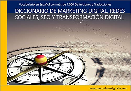 Marketing Digital, SEO,  Redes Sociales y Transformación Digital- Diccionario y Traductor (Español-Inglés): + de 2000 Definiciones sobre Marketing Online y Comercio Electronico