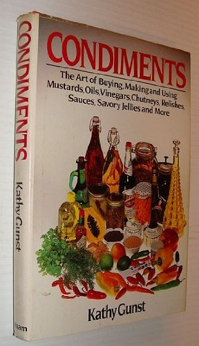 Condiments: The Art of Buying, Making and Using Mustards, Oils, Vinegars, Chutneys, Relishes, Sauces, Savory Jellies and More by Kathy Gunst (1984-10-05) par Kathy Gunst