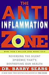 The Anti-Inflammation Zone: Reversing the Silent Epidemic Thats Destroying Our Health (The Zone)