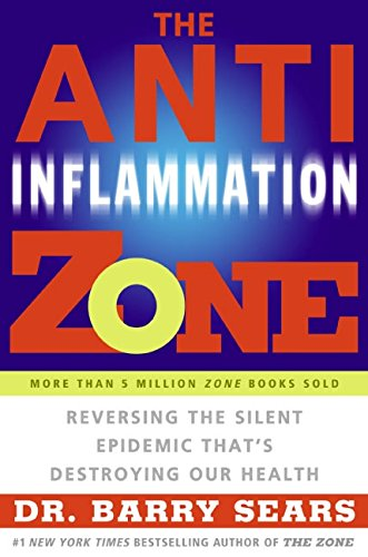 The Anti-Inflammation Zone: Reversing the Silent Epidemic That's Destroying Our Health (The Zone) por Barry Sears
