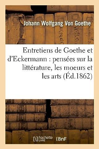 Entretiens de Goethe et d'Eckermann : pensées sur la littérature, les moeurs et les arts (Éd.1862)