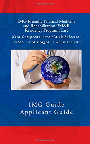 IMG Friendly Physical Medicine and Rehabilitation PM&R Residency Programs List: With Comprehensive Match Selection Criteria and Programs Requirements