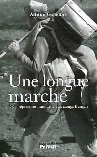 Une longue marche : De la répression franquiste aux camps français par Luis Garrido