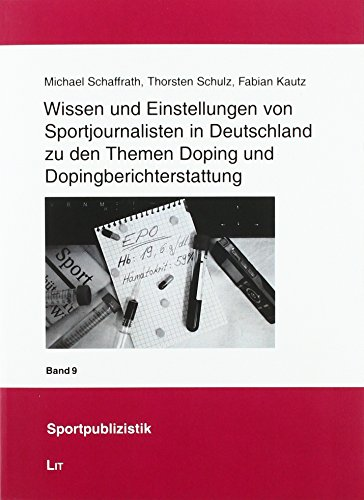 Wissen und Einstellungen von Sportjournalisten in Deutschland zu den Themen Doping und Dopingberichterstattung