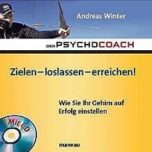 Der Psychocoach 7: Zielen - loslassen - erreichen!: Wie Sie Ihr Gehirn auf Erfolg einstellen / Mit Starthilfe-CD