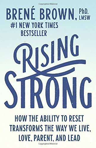 rising-strong-how-the-ability-to-reset-transforms-the-way-we-live-love-parent-and-lead