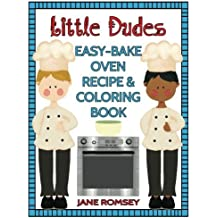 Little Dudes Easy Bake Oven Recipe & Coloring Book: 64 recipes with journal pages and 30 fun coloring designs by Jane Romsey (2015-12-03)