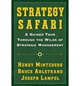 [ STRATEGY SAFARI: A GUIDED TOUR THROUGH THE WILDS OF STRATEGIC MANGAMENT ] BY Mintzberg, Henry ( Author ) [ 2005 ] Paperback