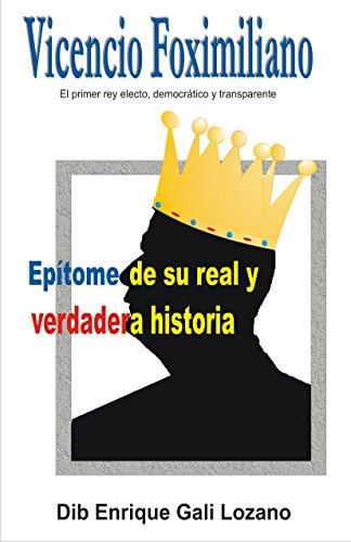 Vicencio Foximiliano: El primer rey electo y transparente por Dib Enrique Gali Lozano