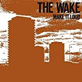 Songtexte von The Wake - Make It Loud