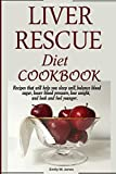 Liver Rescue Diet Cookbook:: Recipes that will help you sleep well, balance blood sugar, lower blood pressure, lose weight, and look and feel younger.