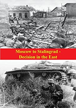 Moscow to Stalingrad - Decision in the East [Illustrated Edition] (The Russian Campaign of World War Two Book 1) by [Ziemke, Earl F., Bauer III, Magna]