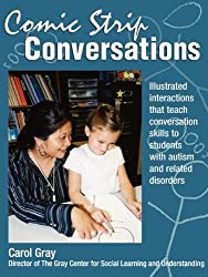 By Carol Gray - Comic Strip Conversations: Illustrated interactions that teach conversation skills to students with autism and related disorders