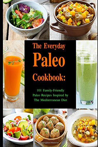 the-everyday-paleo-cookbook-101-family-friendly-paleo-recipes-inspired-by-the-mediterranean-diet-die