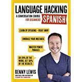 LANGUAGE HACKING SPANISH (Learn How to Speak Spanish - Right Away): A Conversation Course for Beginners (English Edition)