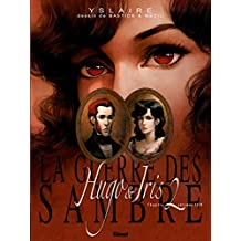 La Guerre des Sambre - Hugo et Iris - Tome 02 NE: La passion selon Iris