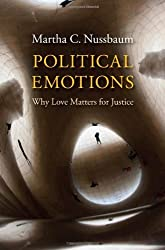 Political Emotions: Why Love Matters for Justice by Martha C. Nussbaum (2013-10-01)