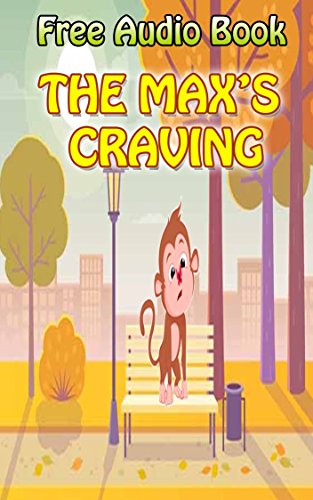 THE MAX'S CRAVING | (WITH ONLINE AUDIO FILE): Bedtime story