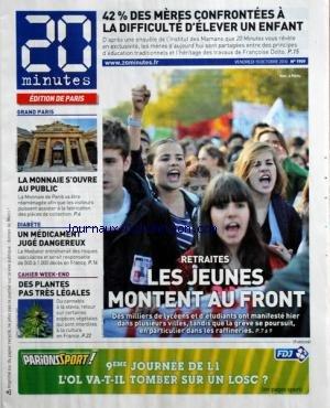 20 MINUTES [No 1911] du 19/10/2010 - 42 POUR CENT DES MERES CONFRONTEES A LA DIFFICULTE D'ELEVER UN ENFANT - LA MONNAIE S'OUVRE AU PUBLIC - DIABETE / UN MEDICAMENT JUGE DANGEREUX - DES PLANTES PAS TRES LEGALES - RETRAITES / LES JEUNES MONTENT AU FRONT