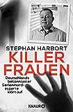 Killerfrauen: Deutschlands bekanntester Serienmordexperte klärt auf von Stephan Harbort