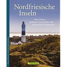 Nordfriesische Inseln: Weite Dünen, idyllische Friesendörfer und faszinierendes Wattenmeer (Deutschlands schönste Landschaften)