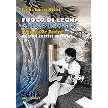 Fuoco di legna anime in cielo: Fabrizio De André e i suoi cattivi maestri (ZONA Music Books)