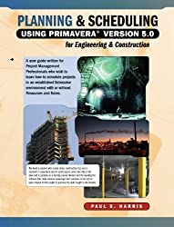 Planning and Scheduling Using Primavera Version 5.0 for Engineering and Construction by Paul E. Harris (2005-12-16)