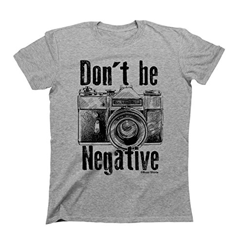 Mens/Ladies T-Shirt Unisex Dont Be Negative Photography Camera by Buzz Shirts