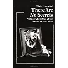 There Are No Secrets: Professor Cheng Man Ch'ing and His T'ai Chi Chuan.
