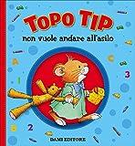 Topo Tip non vuole andare all'asilo. Ediz. a colori